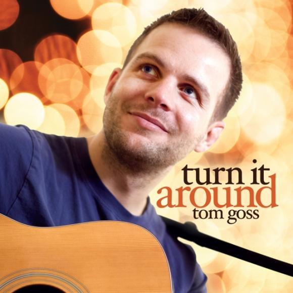 Tom Goss Turn It Around