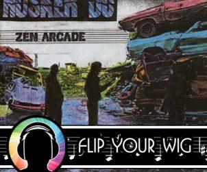 Flip Your Wig - Zen Arcade
